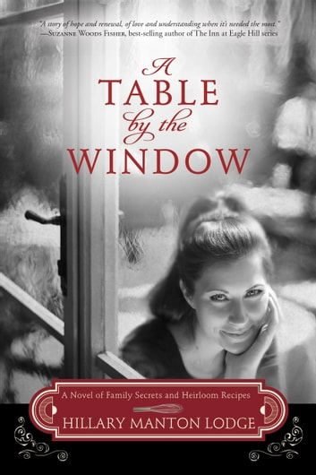 A Table by the Window - A Novel of Family Secrets and Heirloom Recipes eBook by Hillary Manton Lodge