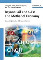 Beyond Oil and Gas - The Methanol Economy ebook by George A. Olah, Alain Goeppert, G. K. Surya Prakash