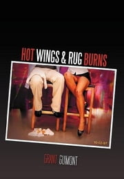 Hot Wings & Rug Burns - Or How I Learned to Stop Worrying and Love the Blonde ebook by Grant Guimont