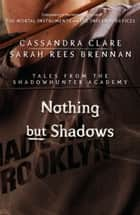 Nothing But Shadows - Tales from the Shadowhunter Academy 4 ebook by Cassandra Clare