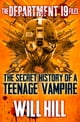 「The Department 19 Files: the Secret History of a Teenage Vampire (Department 19)」(Will Hill著)