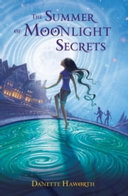 The Summer of Moonlight Secrets ebook by Danette Haworth