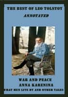 The Best of Leo Tolstoy (Annotated) Including: War and Peace, Anna Karenina, and What Men Live By and Other Tales ebook by Leo Tolstoy