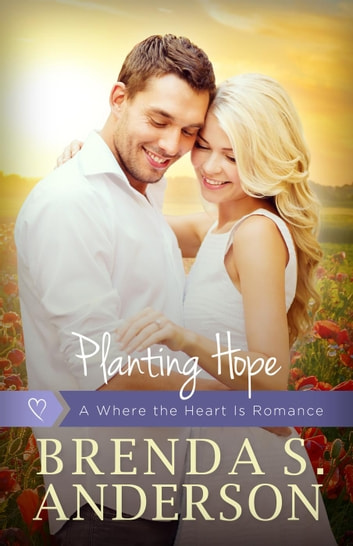 Planting Hope - Where the Heart Is, #3 ebook by Brenda S. Anderson