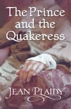 The Prince and the Quakeress - (Georgian Series) ebook by