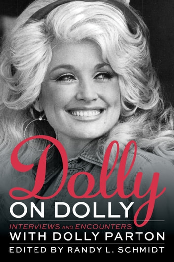 Dolly on Dolly - Interviews and Encounters with Dolly Parton ebook by Randy L. Schmidt