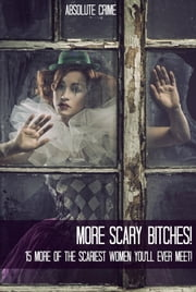 More Scary Bitches! - 15 More of the Scariest Women You'll Ever Meet! ebook by William Webb
