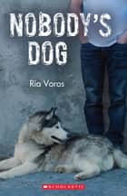 Nobody's Dog ebook by Ria Voros