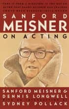 Sanford Meisner on Acting ebook by Sanford Meisner,Dennis Longwell,Sydney Pollack