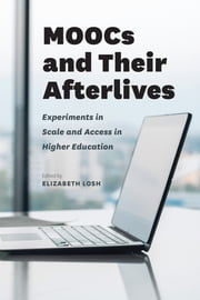 MOOCs and Their Afterlives - Experiments in Scale and Access in Higher Education ebook by