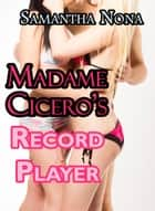 Madame Cicero's Record Player ebook by Samantha Nona