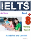 Achieve IELTS Writing Band 8+ Task 2: Academic and General