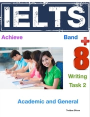 Achieve IELTS Writing Band 8+ Task 2: Academic and General ebook by Nathan Dixon Sr