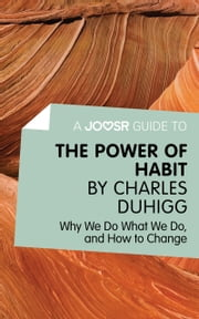 A Joosr Guide to... The Power of Habit by Charles Duhigg: Why We Do What We Do, and How to Change ebook by Joosr
