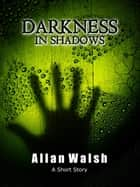 Darkness In Shadows ebook by Allan Walsh