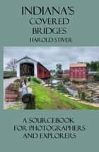 Indiana's Covered Bridges ebook by Harold Stiver