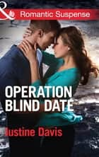 Operation Blind Date (Mills & Boon Romantic Suspense) (Cutter's Code, Book 3) ebook by Justine Davis