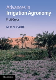 Advances in Irrigation Agronomy - Fruit Crops ebook by M. K. V. Carr
