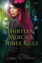 Thirteen Mercies, Three Kills ebook by Liv Olteano