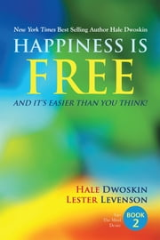 Happiness Is Free and It Is Easier Than You Think: Book 2 of 5 ebook by Hale Dwoskin,Lester Levenson