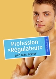 "Profession ""Régulateur"" ebook by Jean-Marc Brières"