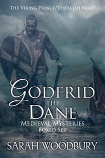 Godfrid the Dane Medieval Mysteries Boxed Set - The Viking Prince/The Irish Bride ebook by Sarah Woodbury