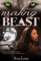 Mating the Beast (Project Loup Garou, #2) ebook by
