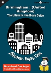 Ultimate Handbook Guide to Birmingham : (United Kingdom) Travel Guide - Ultimate Handbook Guide to Birmingham : (United Kingdom) Travel Guide ebook by Taina Lupi