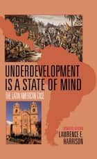 Underdevelopment Is a State of Mind ebook by Lawrence E. Harrison