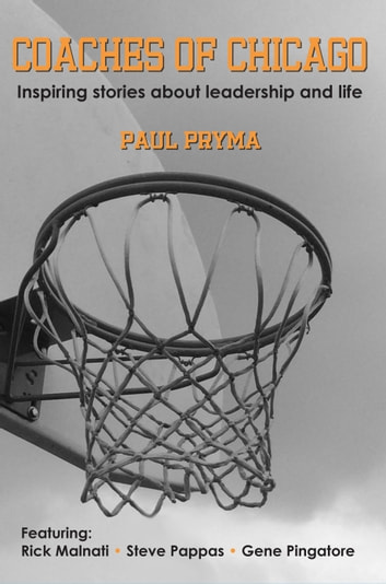 Coaches of Chicago - Inspiring Stories about Leadership and Life ebook by Paul Pryma