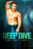Deep Dive ebook by Jeff Erno