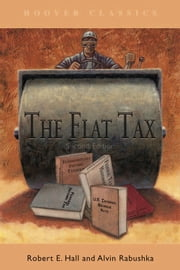Flat Tax ebook by Robert E. Hall, Alvin Rabushka