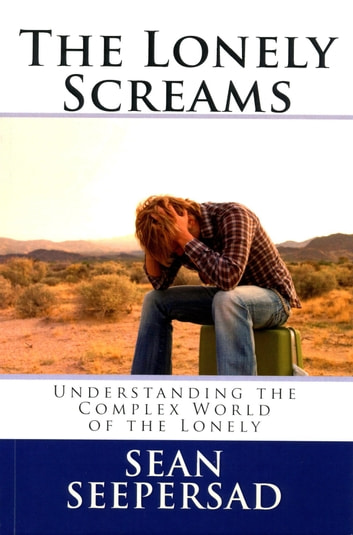 The Lonely Screams: Understanding the Complex World of the Lonely ebook by Sean Seepersad