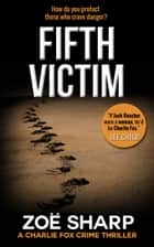Fifth Victim: #09 Charlie Fox Crime Thriller Mystery Series ebook by Zoe Sharp