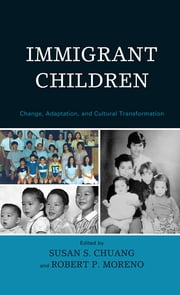 Immigrant Children - Change, Adaptation, and Cultural Transformation ebook by Susan S. Chuang, Michele Adams, Lisa Baumwell,...