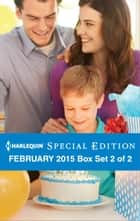 Harlequin Special Edition February 2015 - Box Set 2 of 2 - Her Baby and Her Beau\The Daddy Wish\His Small-Town Sweetheart ebook by Victoria Pade, Brenda Harlen, Amanda Berry