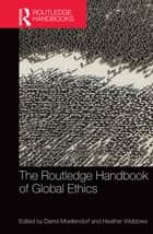 The Routledge Handbook of Global Ethics ebook by Darrel Moellendorf, Heather Widdows