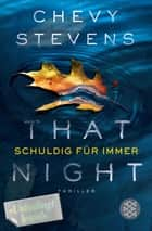 That Night - Schuldig für immer - Thriller ebook by Chevy Stevens, Maria Poets