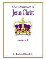 The Character of Jesus Christ Vol. 1 ebook by Richard Rundell