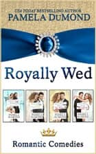 Royally Wed Box Set - Four Royally Romantic Comedies ebook by Pamela DuMond