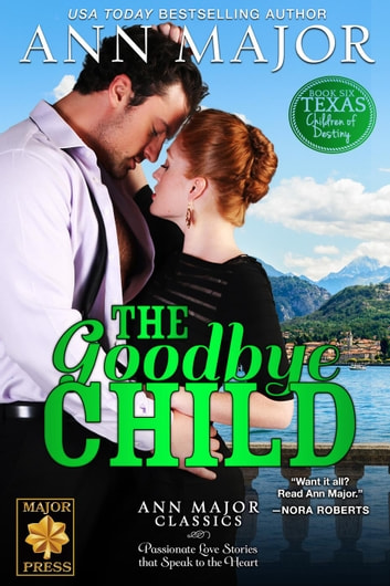 The Goodbye Child - Texas: Children of Destiny, #6 ebook by Ann Major