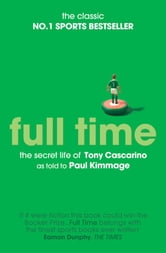 Full Time: The Secret Life Of Tony Cascarino ebook by Paul Kimmage