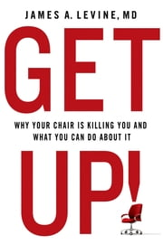 Get Up! - Why Your Chair is Killing You and What You Can Do About It ebook by Kobo.Web.Store.Products.Fields.ContributorFieldViewModel
