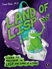 Land of Lisp - Learn to Program in Lisp, One Game at a Time! ebook by Conrad Barski