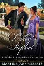 Mr Darcy's Proposal. A Darcy & Elizabeth Story ebook by Martine Jane Roberts