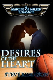 The Desires of the Heart - Making of Miller Romance, #1 ebook by Steve Biddison