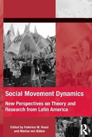 Social Movement Dynamics - New Perspectives on Theory and Research from Latin America ebook by Federico M. Rossi,Marisa von Bülow