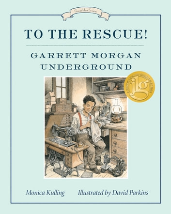 To the Rescue! Garrett Morgan Underground - Great Ideas Series ebook by Monica Kulling