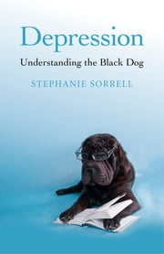 Depression - Understanding the Black Dog ebook by Stephanie Sorrell