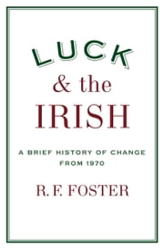 Luck and the Irish - A Brief History of Change from 1970 ebook by R. F. Foster